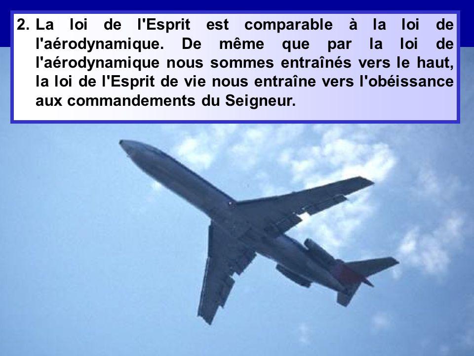 2.La loi de l Esprit est comparable à la loi de l aérodynamique.