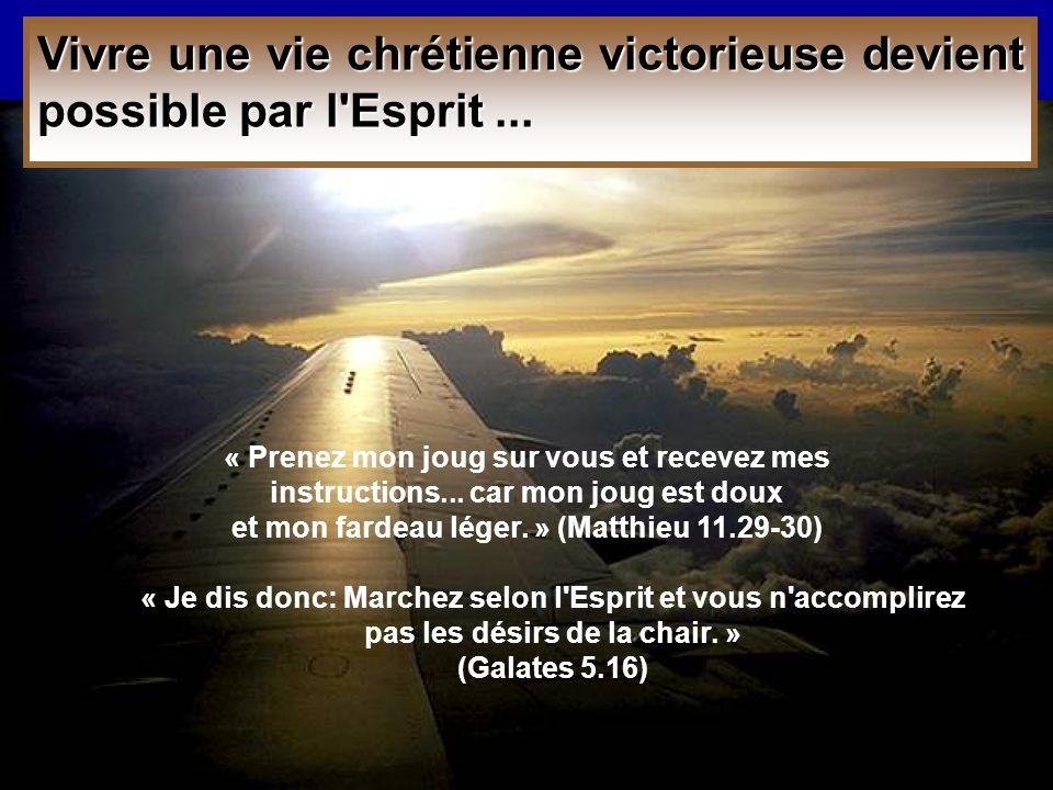 Vivre une vie chrétienne victorieuse devient possible par l Esprit...