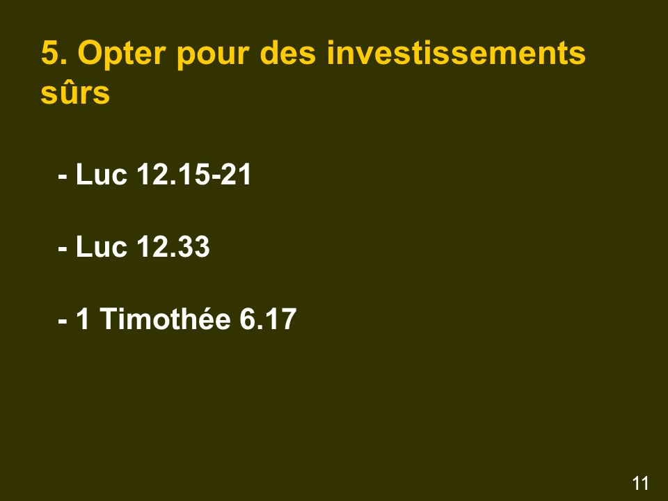 5. Opter pour des investissements sûrs - Luc 12.15-21 - Luc 12.33 - 1 Timothée 6.17 11