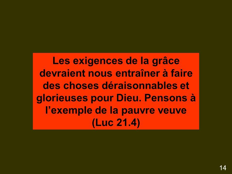 Les exigences de la grâce devraient nous entraîner à faire des choses déraisonnables et glorieuses pour Dieu.