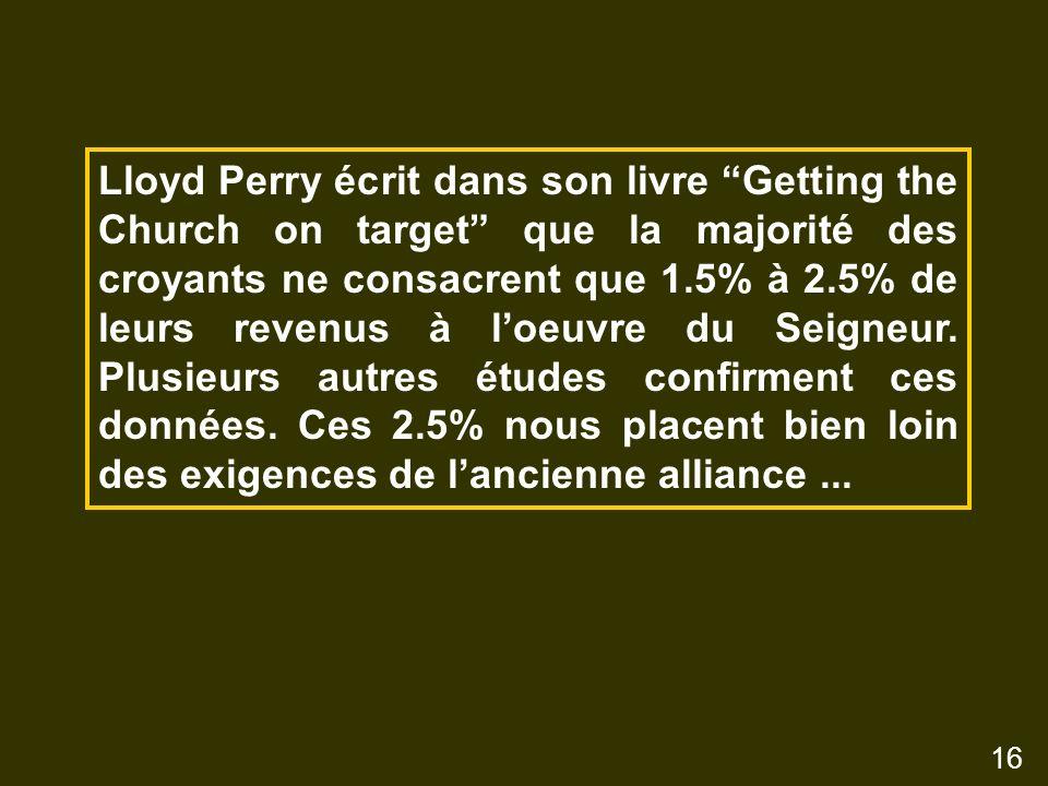 Lloyd Perry écrit dans son livre Getting the Church on target que la majorité des croyants ne consacrent que 1.5% à 2.5% de leurs revenus à loeuvre du Seigneur.