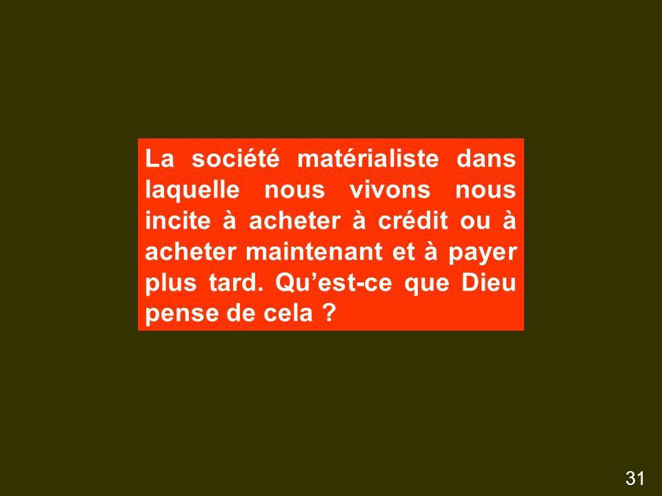 La société matérialiste dans laquelle nous vivons nous incite à acheter à crédit ou à acheter maintenant et à payer plus tard.