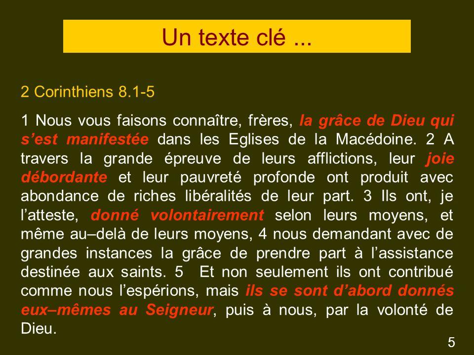 2 Corinthiens 8.1-5 1 Nous vous faisons connaître, frères, la grâce de Dieu qui sest manifestée dans les Eglises de la Macédoine.
