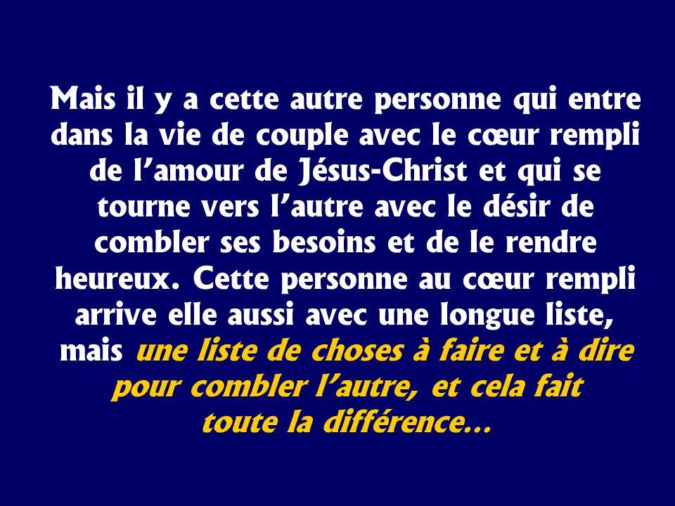 Mais il y a cette autre personne qui entre dans la vie de couple avec le cœur rempli de lamour de Jésus-Christ et qui se tourne vers lautre avec le dé