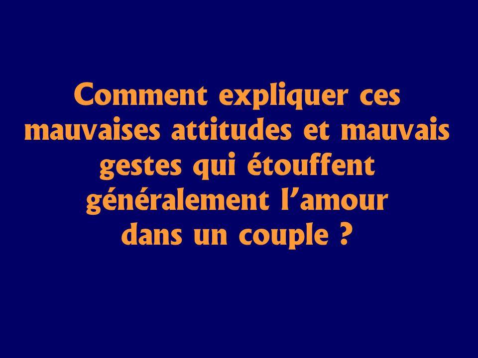 Comment expliquer ces mauvaises attitudes et mauvais gestes qui étouffent généralement lamour dans un couple ?