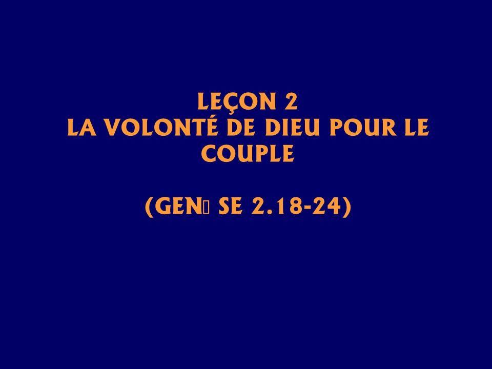 LEÇON 2 LA VOLONTÉ DE DIEU POUR LE COUPLE (GENÈSE 2.18-24)