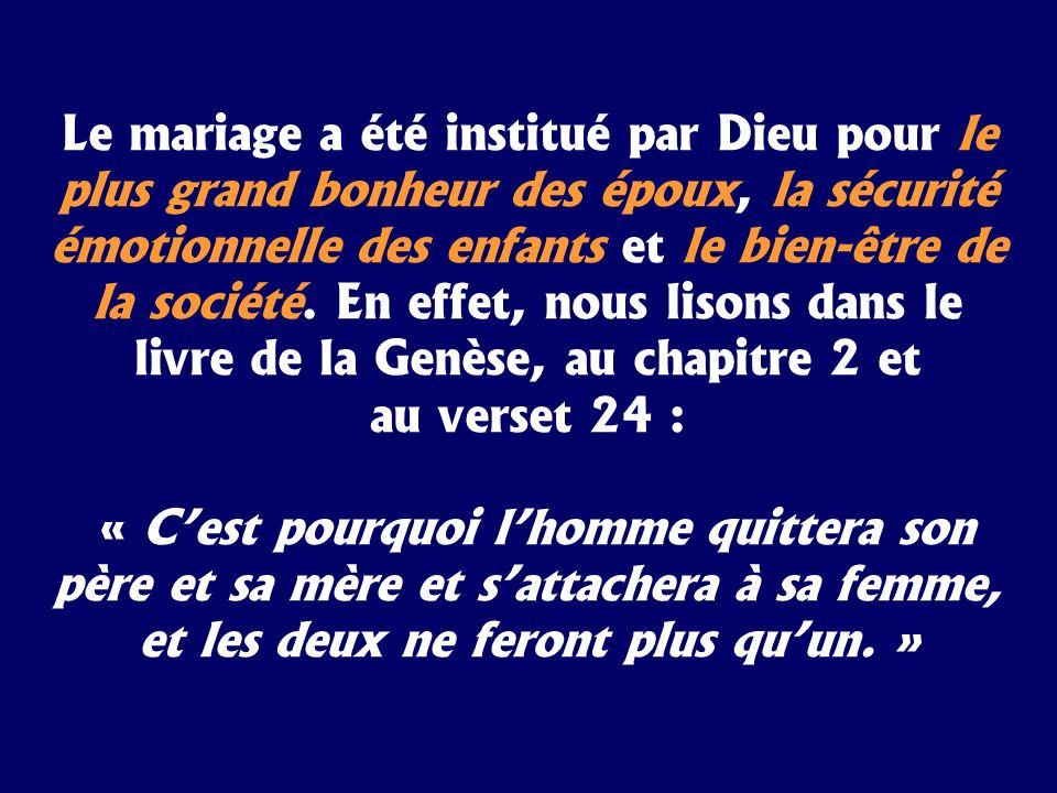 Le mariage a été institué par Dieu pour le plus grand bonheur des époux, la sécurité émotionnelle des enfants et le bien-être de la société. En effet,