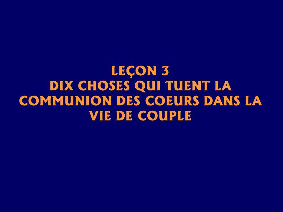 LEÇON 3 DIX CHOSES QUI TUENT LA COMMUNION DES COEURS DANS LA VIE DE COUPLE