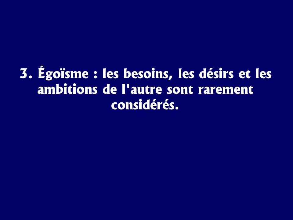 3. Égoïsme : les besoins, les désirs et les ambitions de l'autre sont rarement considérés.