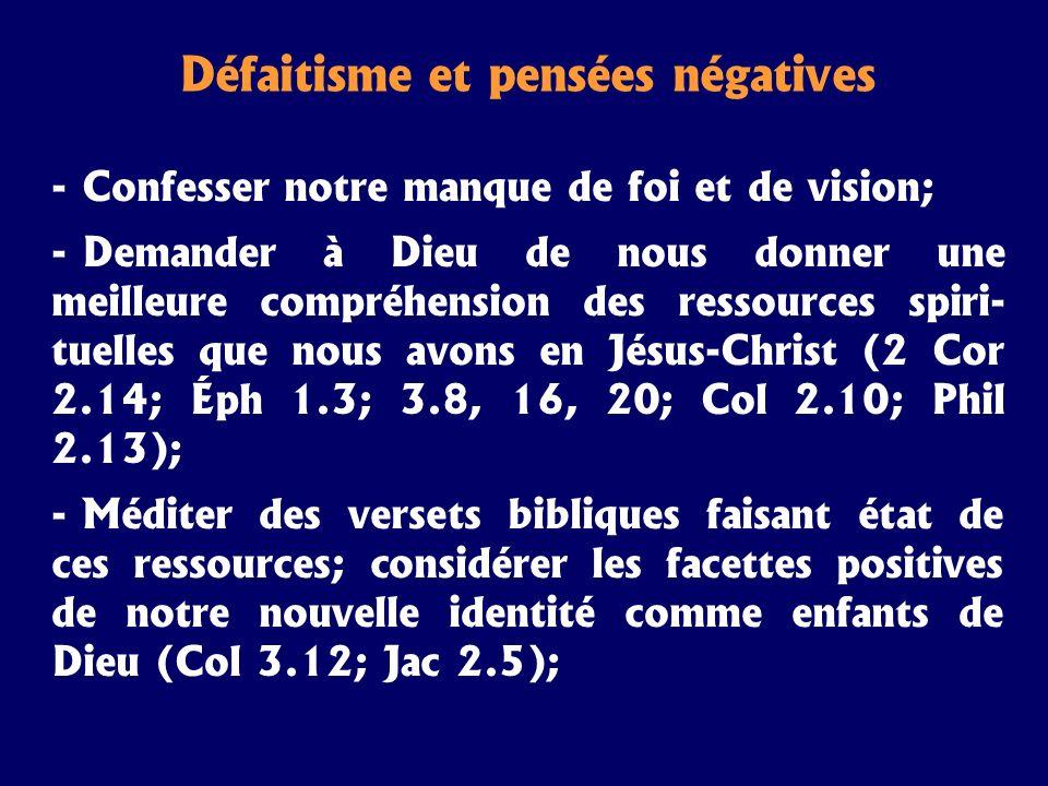 Défaitisme et pensées négatives - Confesser notre manque de foi et de vision; - Demander à Dieu de nous donner une meilleure compréhension des ressour