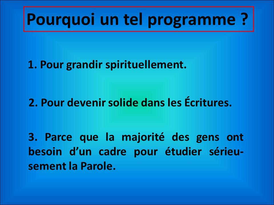 Pourquoi un tel programme ? 1. Pour grandir spirituellement. 2. Pour devenir solide dans les Écritures. 3. Parce que la majorité des gens ont besoin d