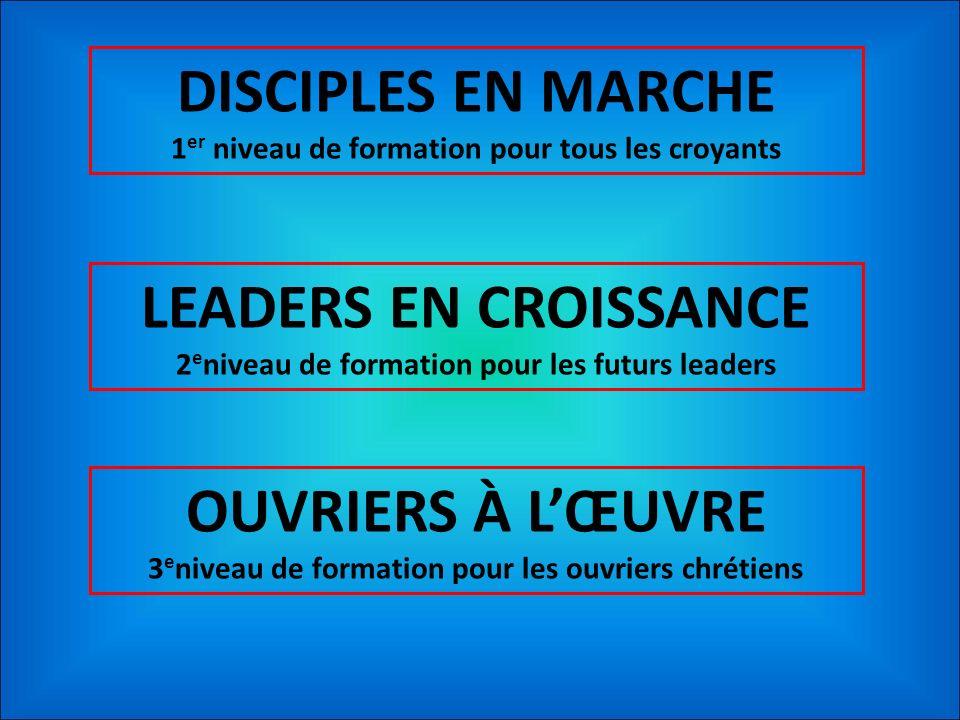 DISCIPLES EN MARCHE 1 er niveau de formation pour tous les croyants LEADERS EN CROISSANCE 2 e niveau de formation pour les futurs leaders OUVRIERS À L