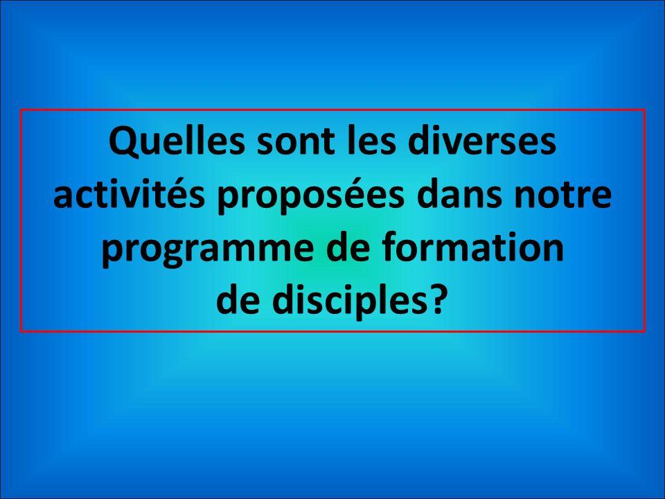 Quelles sont les diverses activités proposées dans notre programme de formation de disciples?