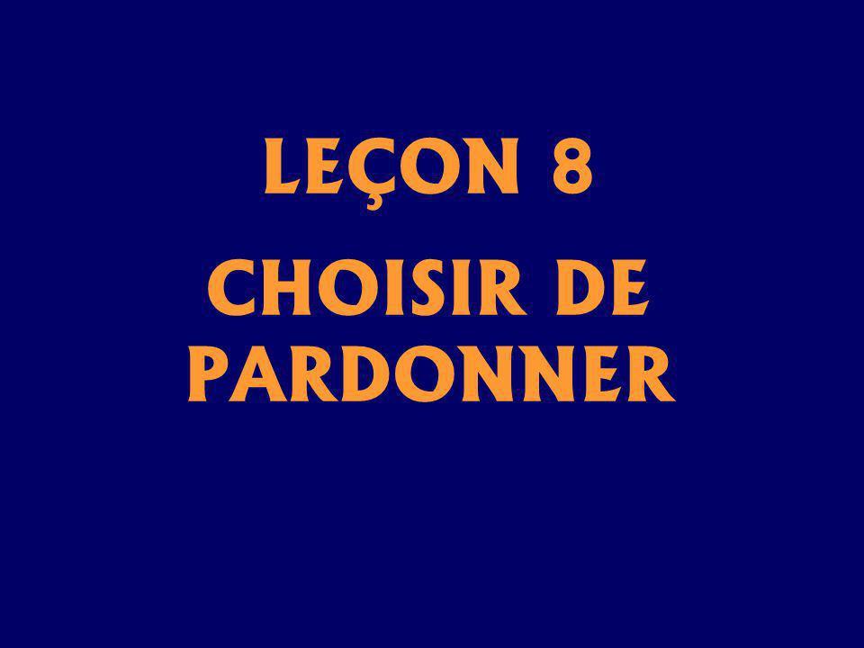 LEÇON 8 CHOISIR DE PARDONNER