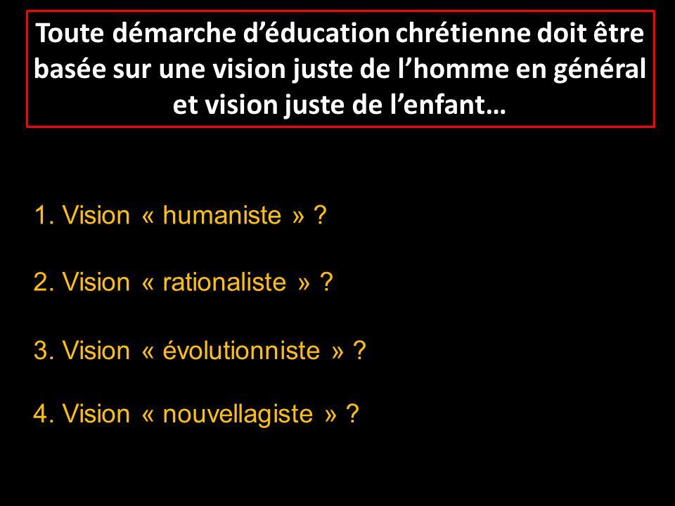 1. Vision « humaniste » ? 2. Vision « rationaliste » ? 3. Vision « évolutionniste » ? 4. Vision « nouvellagiste » ?