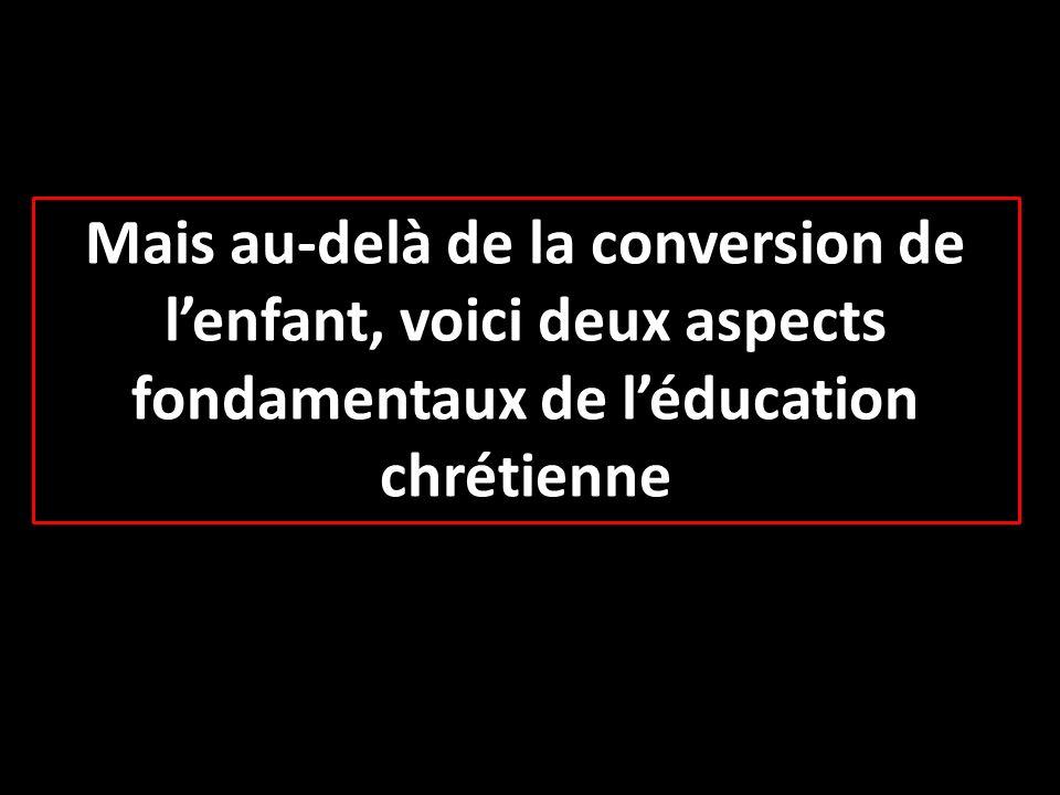 Mais au-delà de la conversion de lenfant, voici deux aspects fondamentaux de léducation chrétienne