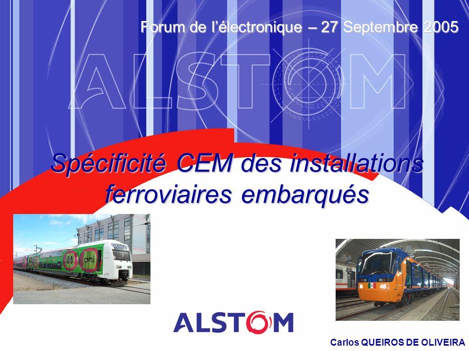 Spécificité CEM des installations ferroviaires embarqués Carlos QUEIROS DE OLIVEIRA Forum de lélectronique – 27 Septembre 2005