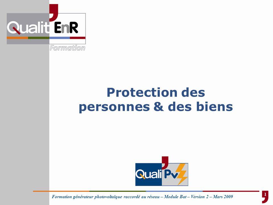 Formation générateur photovoltaïque raccordé au réseau – Module Bat – Version 2 – Mars 2009 Protection des personnes & des biens 1