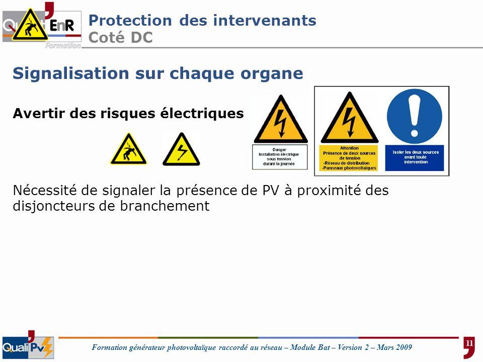 Formation générateur photovoltaïque raccordé au réseau – Module Bat – Version 2 – Mars 2009 Protection des intervenants Coté DC Signalisation sur chaq