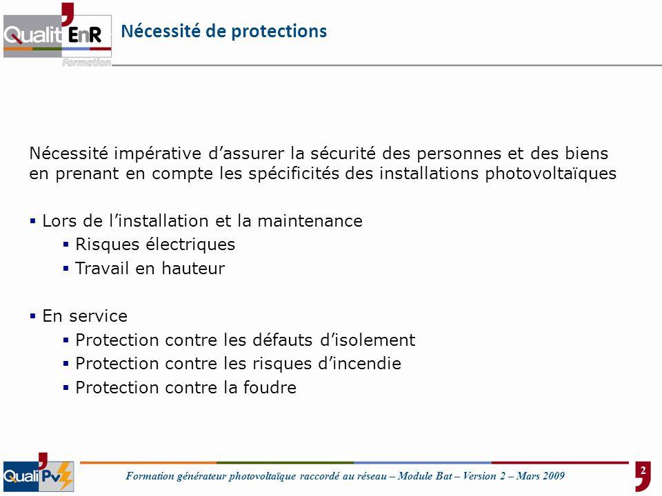 Formation générateur photovoltaïque raccordé au réseau – Module Bat – Version 2 – Mars 2009 Nécessité de protections Nécessité impérative dassurer la