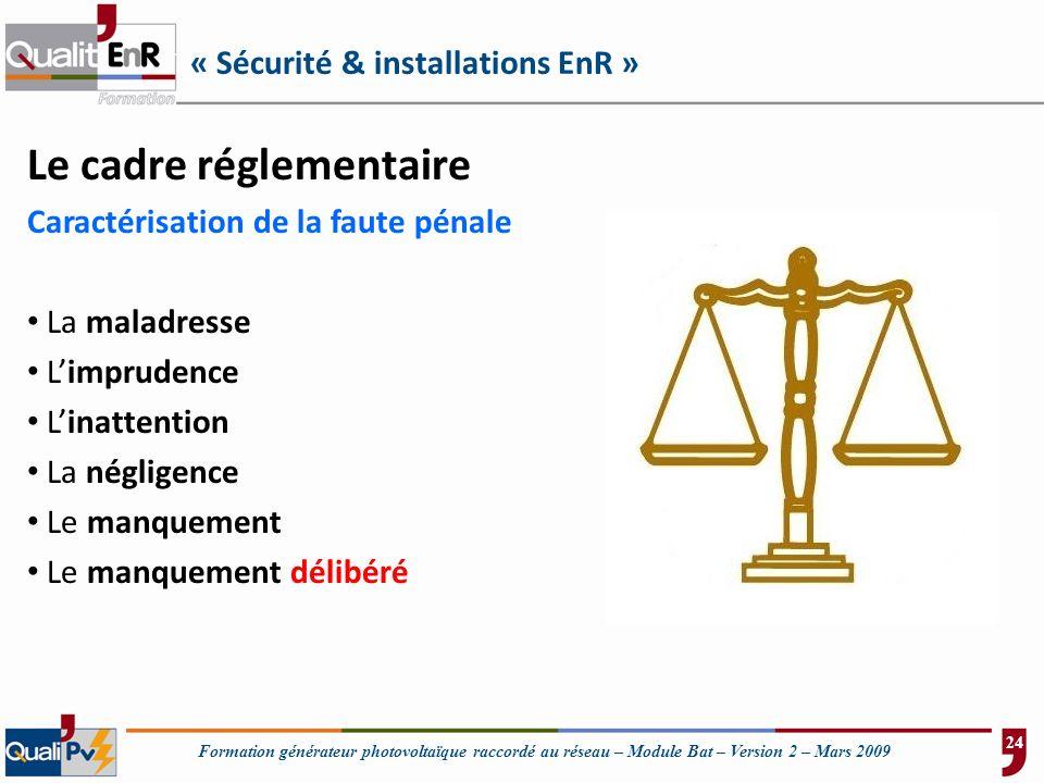 Formation générateur photovoltaïque raccordé au réseau – Module Bat – Version 2 – Mars 2009 « Sécurité & installations EnR » Le cadre réglementaire Ca