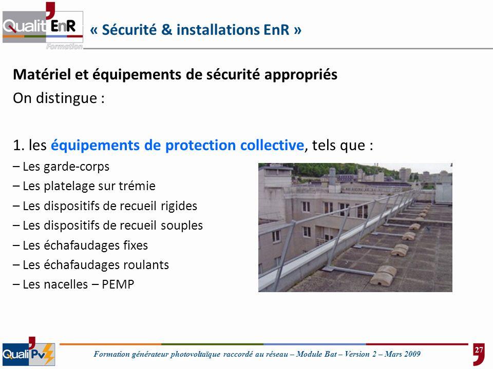Formation générateur photovoltaïque raccordé au réseau – Module Bat – Version 2 – Mars 2009 « Sécurité & installations EnR » Matériel et équipements d