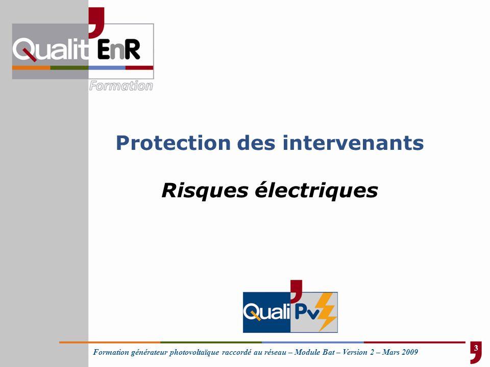 Formation générateur photovoltaïque raccordé au réseau – Module Bat – Version 2 – Mars 2009 Protection des intervenants Risques électriques 3