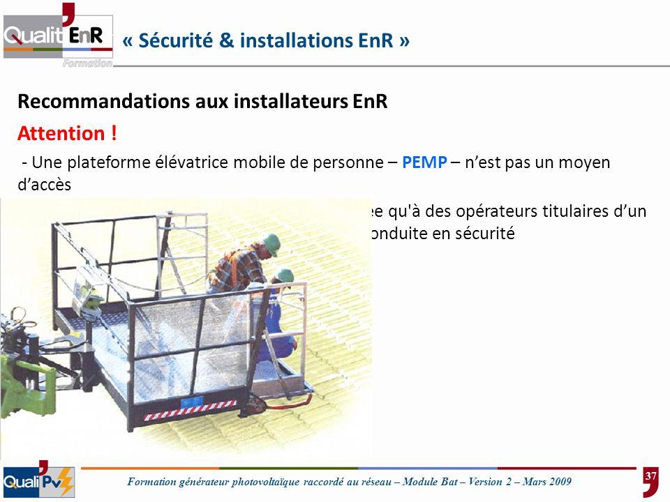 Formation générateur photovoltaïque raccordé au réseau – Module Bat – Version 2 – Mars 2009 « Sécurité & installations EnR » Recommandations aux insta