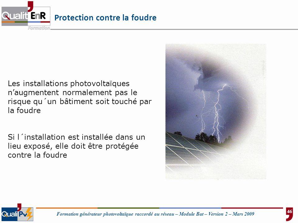 Formation générateur photovoltaïque raccordé au réseau – Module Bat – Version 2 – Mars 2009 Protection contre la foudre Les installations photovoltaïq