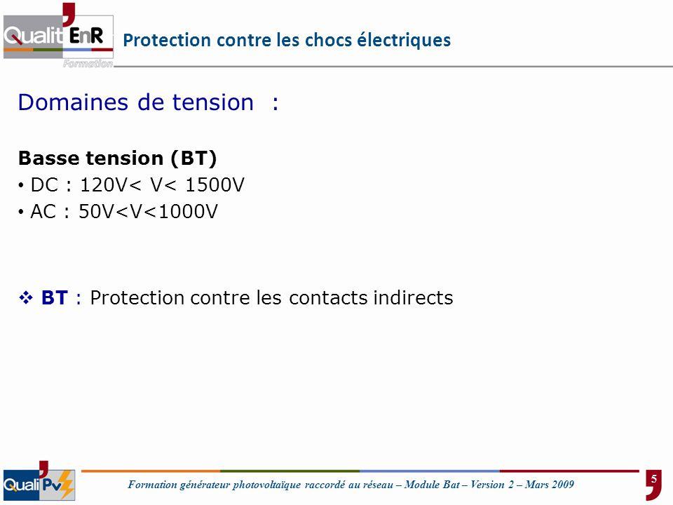 Formation générateur photovoltaïque raccordé au réseau – Module Bat – Version 2 – Mars 2009 Protection contre les chocs électriques Domaines de tensio