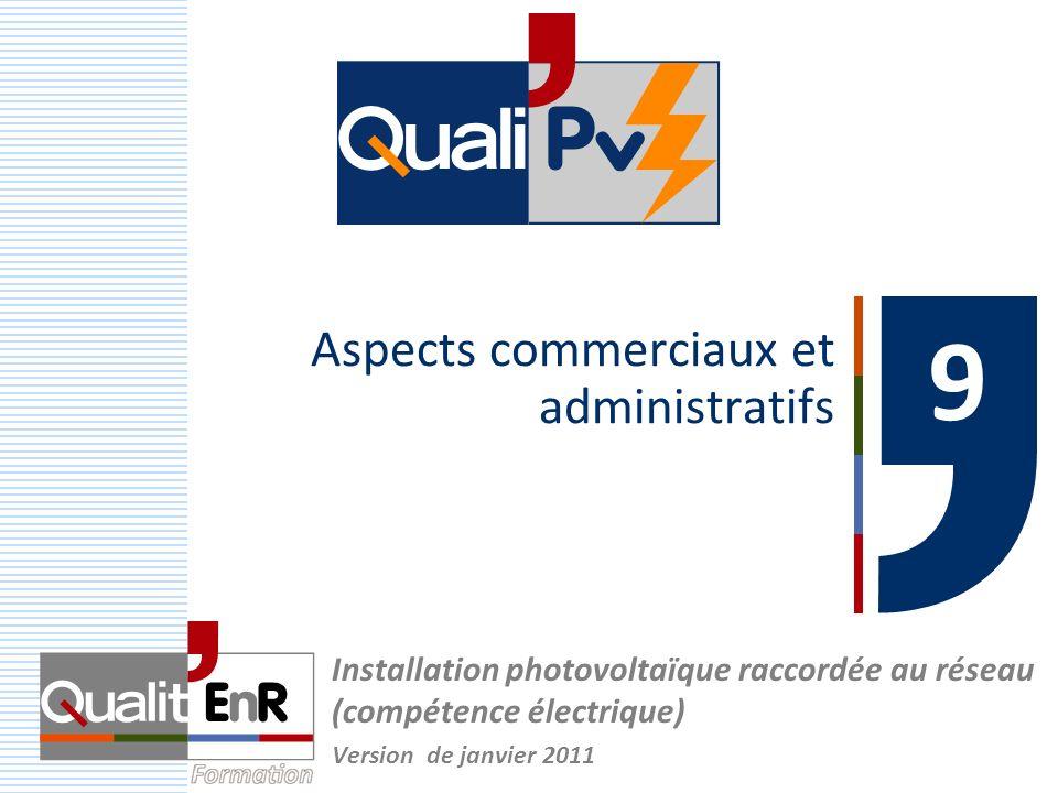 Aspects commerciaux et administratifs Installation photovoltaïque raccordée au réseau (compétence électrique) Version de janvier 2011 9