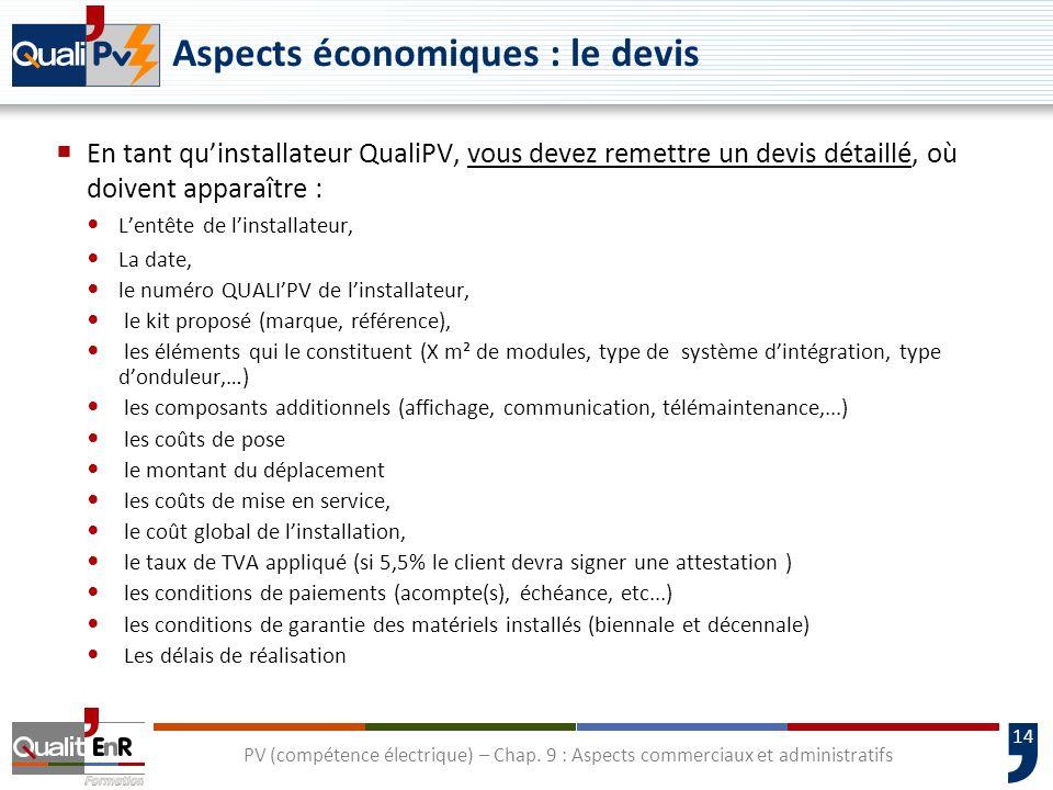 14 Aspects économiques : le devis En tant quinstallateur QualiPV, vous devez remettre un devis détaillé, où doivent apparaître : Lentête de linstallat