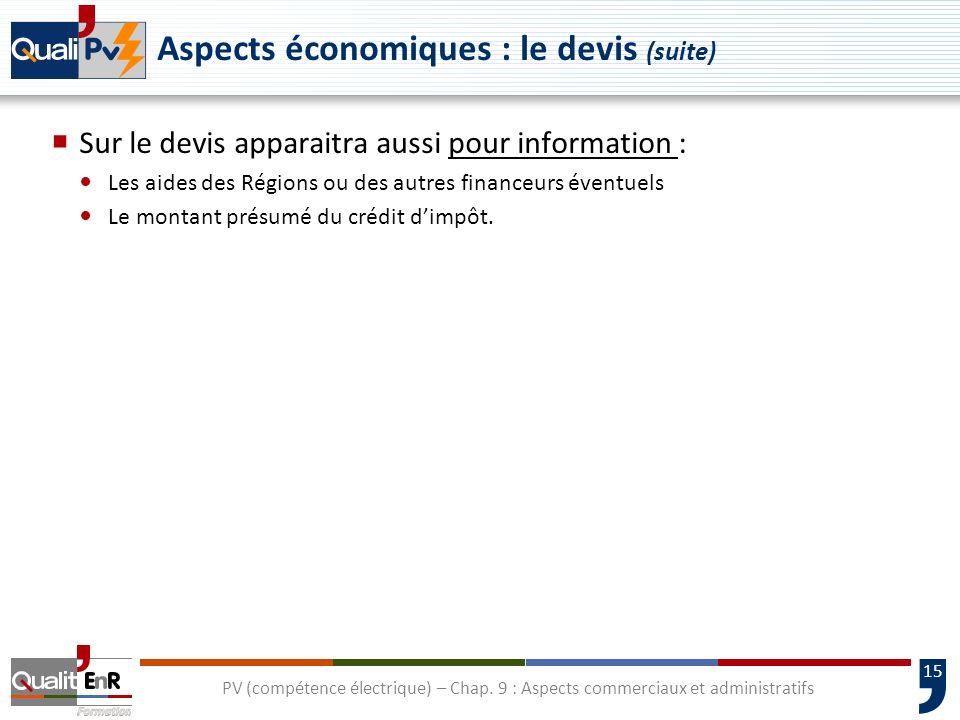 15 Aspects économiques : le devis (suite) Sur le devis apparaitra aussi pour information : Les aides des Régions ou des autres financeurs éventuels Le