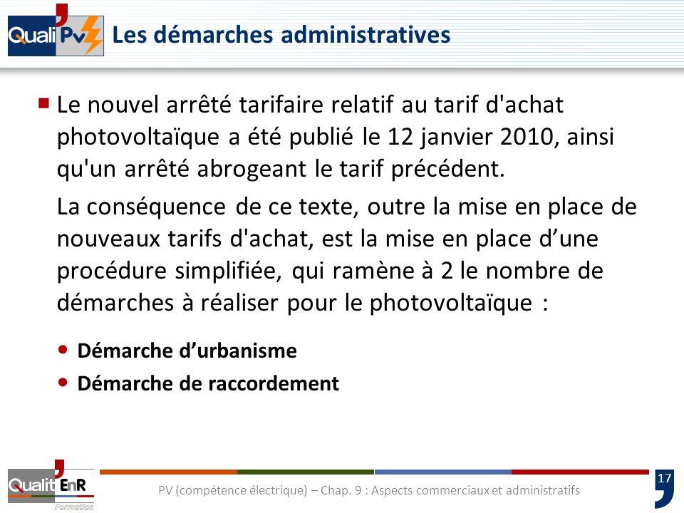 17 Les démarches administratives Le nouvel arrêté tarifaire relatif au tarif d'achat photovoltaïque a été publié le 12 janvier 2010, ainsi qu'un arrêt