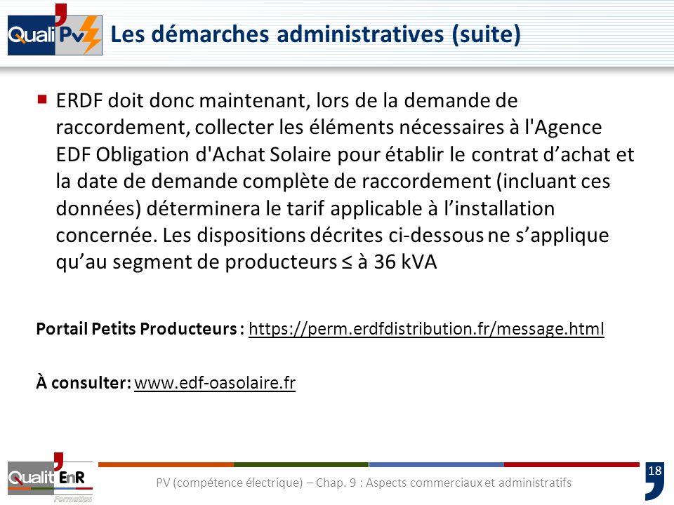 18 Les démarches administratives (suite) ERDF doit donc maintenant, lors de la demande de raccordement, collecter les éléments nécessaires à l'Agence