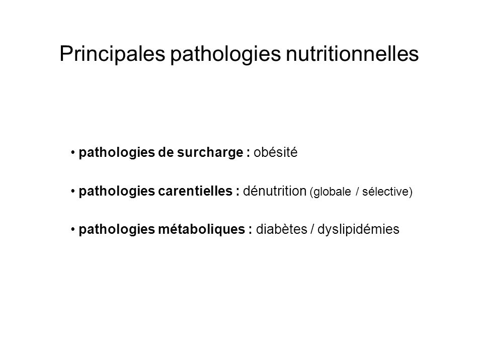 Principales complications des pathologies nutritionnelles Dénutrition : globale = conséquence de la malnutrition protéino-énergétique (MPE) : - altération de létat général (amaigrissement, asthénie, apathie) - troubles psychiques (troubles de mémoire, tristesse, syndrome de glissement) - fonte musculaire (diminution force musculaire / chûtes / perte dautonomie) - immunodépression (augmentation des infections, notamment nosocomiales) - ostéoporose - troubles digestifs (constipation ; diarrhée par pullulation microbienne ou stase) - hypotension orthostatique / oedèmes - dysrégulations hormonales (intolérance au glucose) - altération des capacités de réparation tissulaire (cicatrisation) - risque de troubles trophiques (escarres) - modifications de lefficacité des médicaments