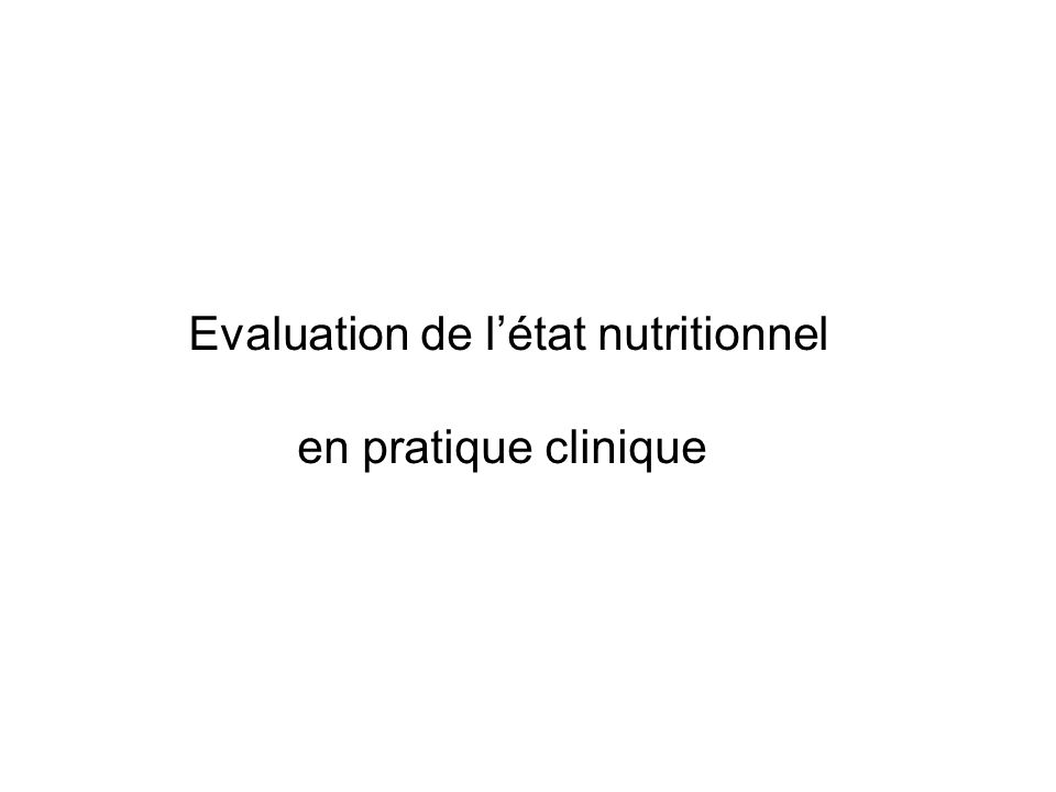 Evaluation de létat nutritionnel en pratique clinique
