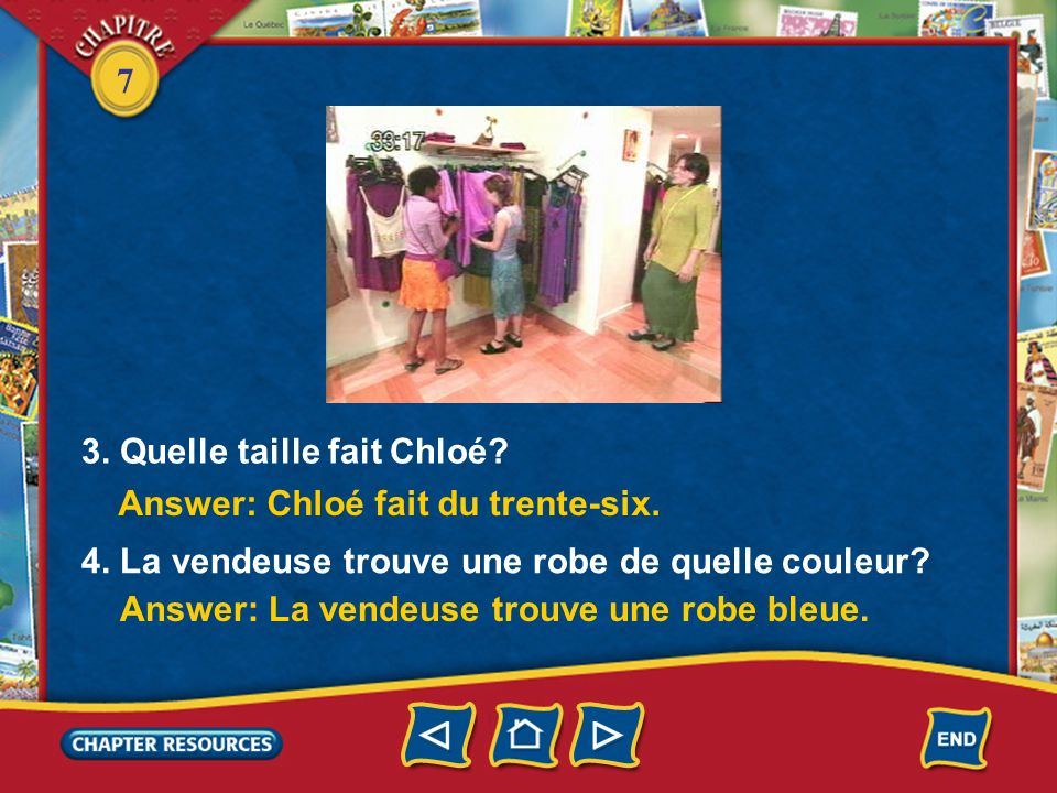 7 Answer based on what you heard and saw. Listen and watch. (Click box to play video.) 1. Où sont Chloé et Christine? Answer: Elles sont dans une bout