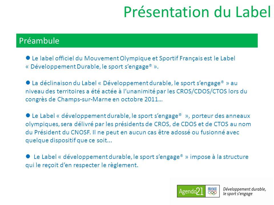 Présentation du Label Préambule Le label officiel du Mouvement Olympique et Sportif Français est le Label « Développement Durable, le sport sengage® ».