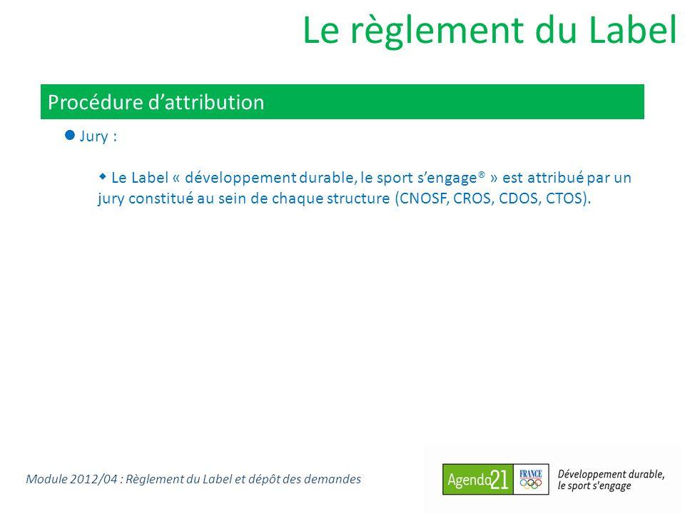 Le règlement du Label Procédure dattribution Jury : Le Label « développement durable, le sport sengage® » est attribué par un jury constitué au sein de chaque structure (CNOSF, CROS, CDOS, CTOS).