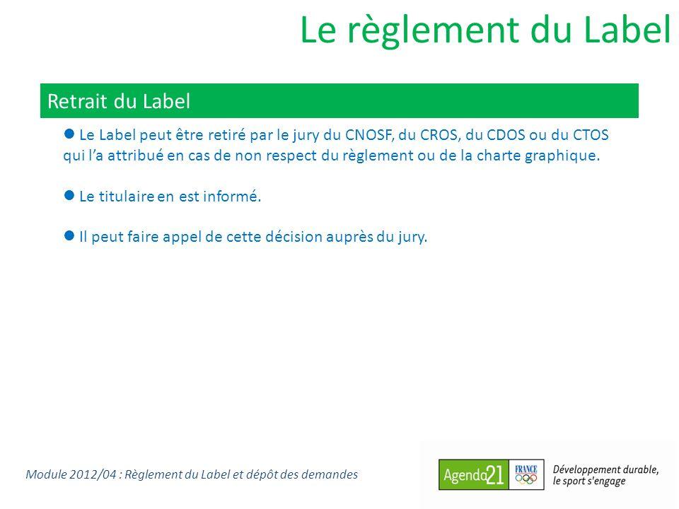 Le règlement du Label Retrait du Label Le Label peut être retiré par le jury du CNOSF, du CROS, du CDOS ou du CTOS qui la attribué en cas de non respect du règlement ou de la charte graphique.