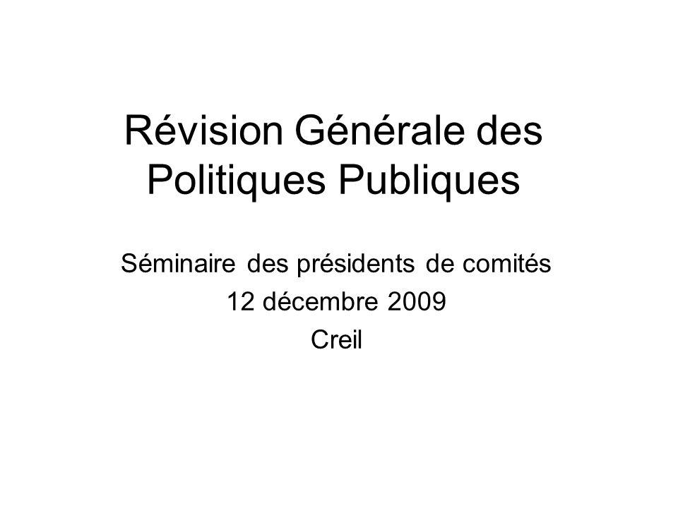 Révision Générale des Politiques Publiques Séminaire des présidents de comités 12 décembre 2009 Creil
