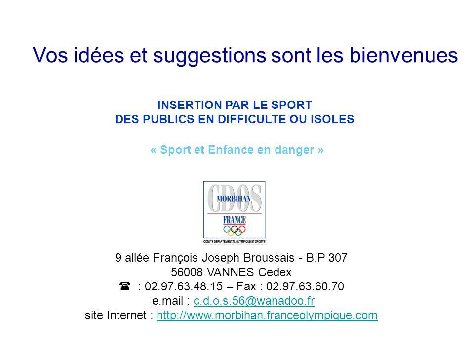 Vos idées et suggestions sont les bienvenues INSERTION PAR LE SPORT DES PUBLICS EN DIFFICULTE OU ISOLES « Sport et Enfance en danger » 9 allée Françoi
