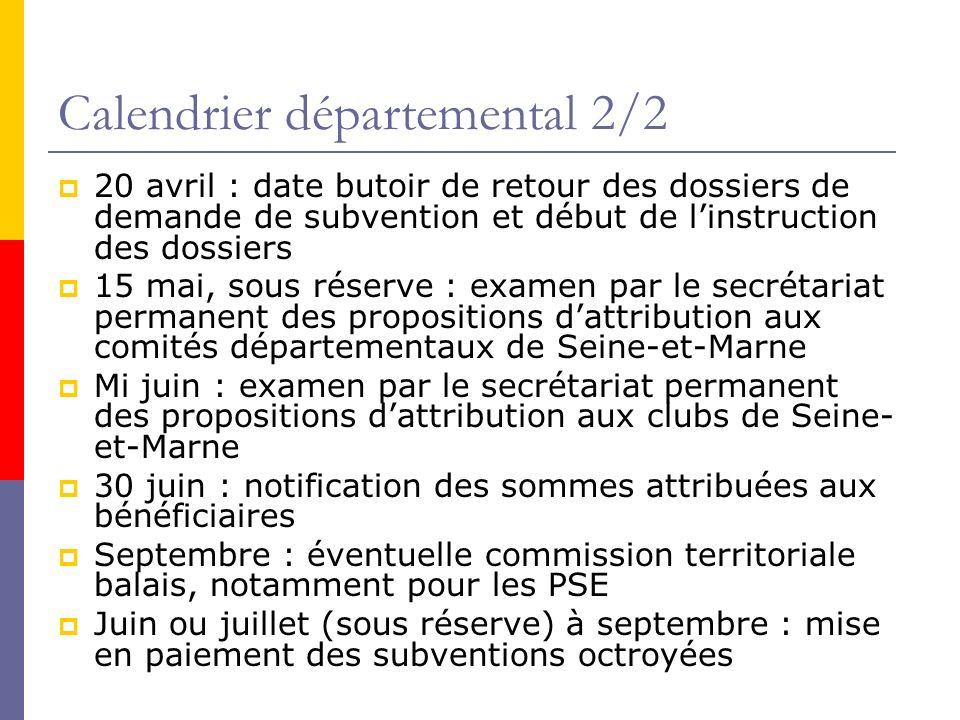 Calendrier départemental 2/2 20 avril : date butoir de retour des dossiers de demande de subvention et début de linstruction des dossiers 15 mai, sous