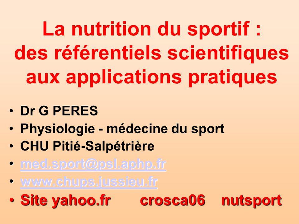 La nutrition du sportif : des référentiels scientifiques aux applications pratiques Dr G PERES Physiologie - médecine du sport CHU Pitié-Salpétrière m