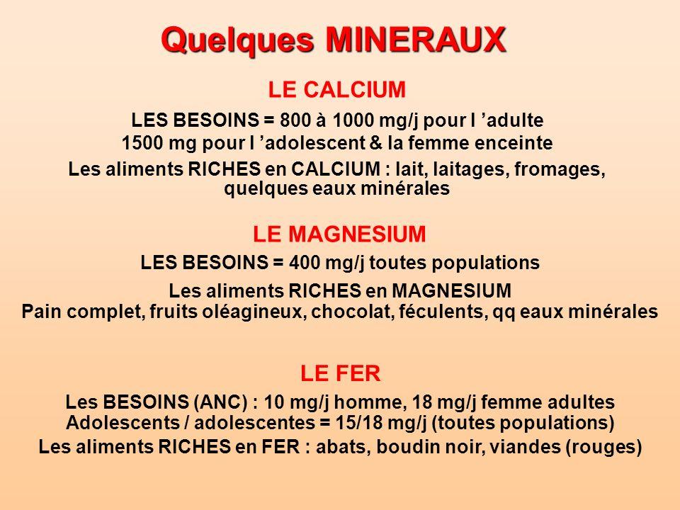 Quelques MINERAUX LE MAGNESIUM LES BESOINS = 400 mg/j toutes populations Les aliments RICHES en MAGNESIUM Pain complet, fruits oléagineux, chocolat, f