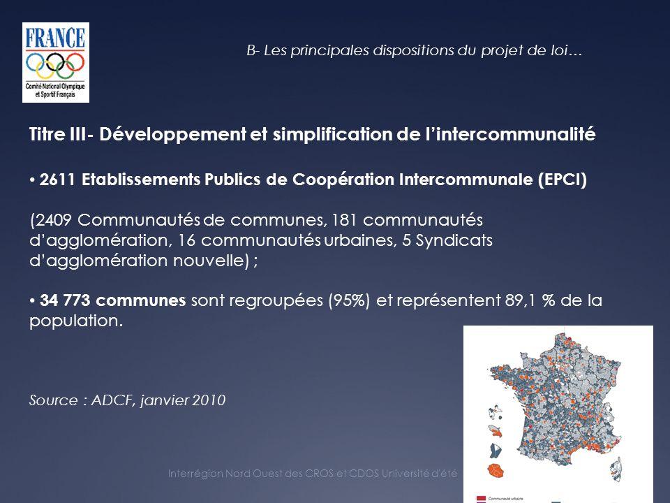 Interrégion Nord Ouest des CROS et CDOS Université d été 2010 2611 Etablissements Publics de Coopération Intercommunale (EPCI) (2409 Communautés de communes, 181 communautés dagglomération, 16 communautés urbaines, 5 Syndicats dagglomération nouvelle) ; 34 773 communes sont regroupées (95%) et représentent 89,1 % de la population.