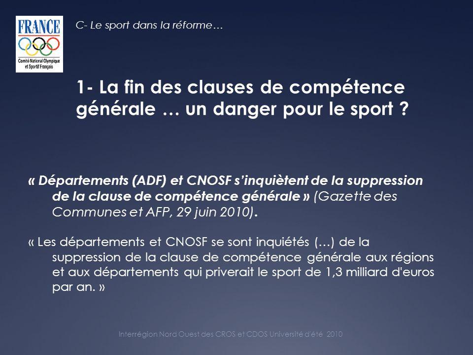 Interrégion Nord Ouest des CROS et CDOS Université d été 2010 1- La fin des clauses de compétence générale … un danger pour le sport .