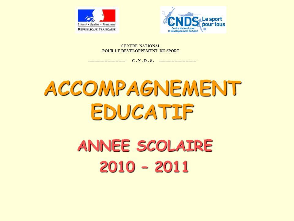 ACCOMPAGNEMENT EDUCATIF ANNEE SCOLAIRE 2010 – 2011 CENTRE NATIONAL POUR LE DEVELOPPEMENT DU SPORT ---------------------------- C.
