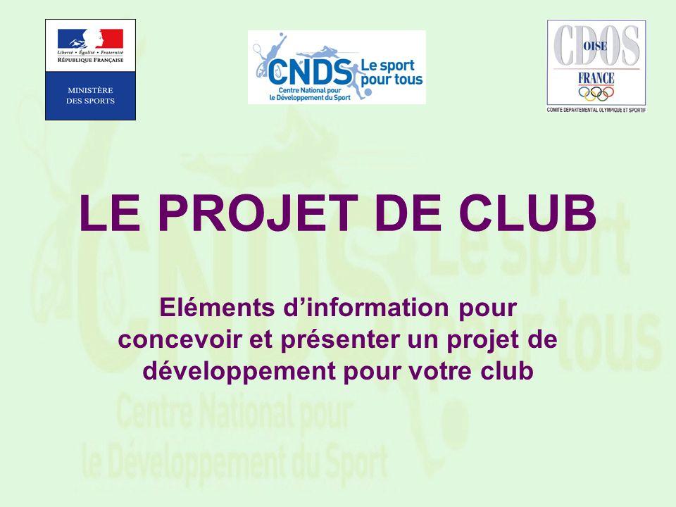 LE PROJET DE CLUB Eléments dinformation pour concevoir et présenter un projet de développement pour votre club